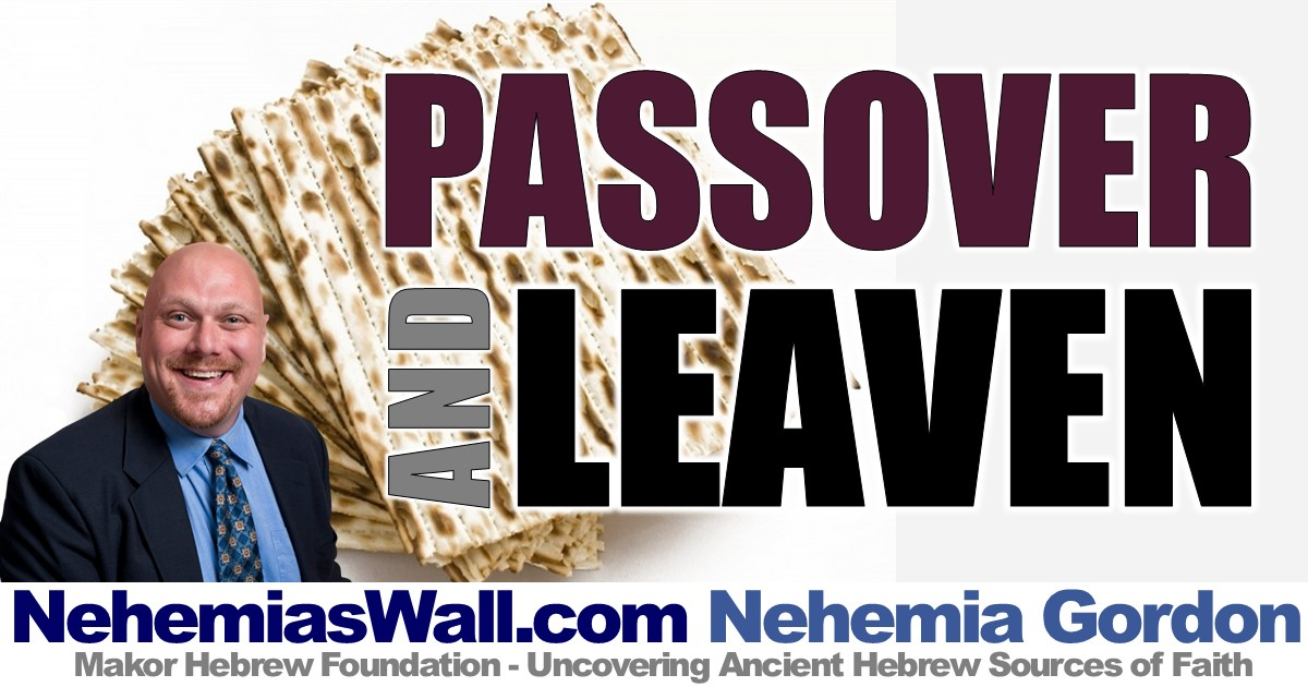 Passover and Leaven - NehemiasWall comNehemia's Wall