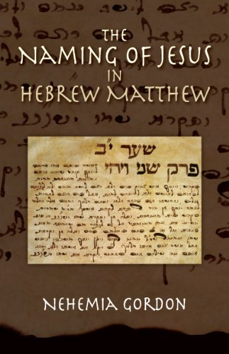 The Naming of Jesus in Hebrew Matthew - By: Nehemia Gordon